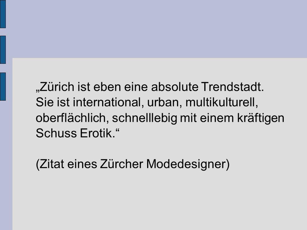 (Zitat eines Zürcher Modedesigner)