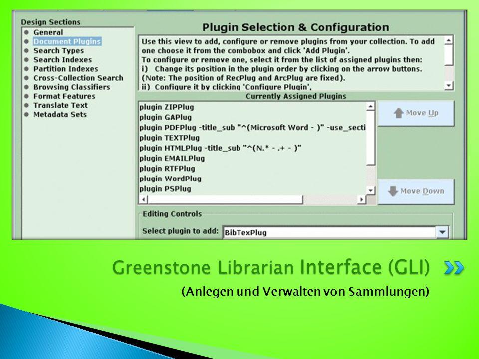 (Anlegen und Verwalten von Sammlungen) Greenstone Librarian Interface (GLI)