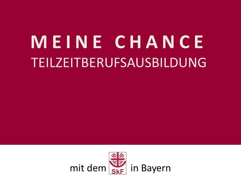 MEINE CHANCE TEILZEITBERUFSAUSBILDUNG mit dem in Bayern