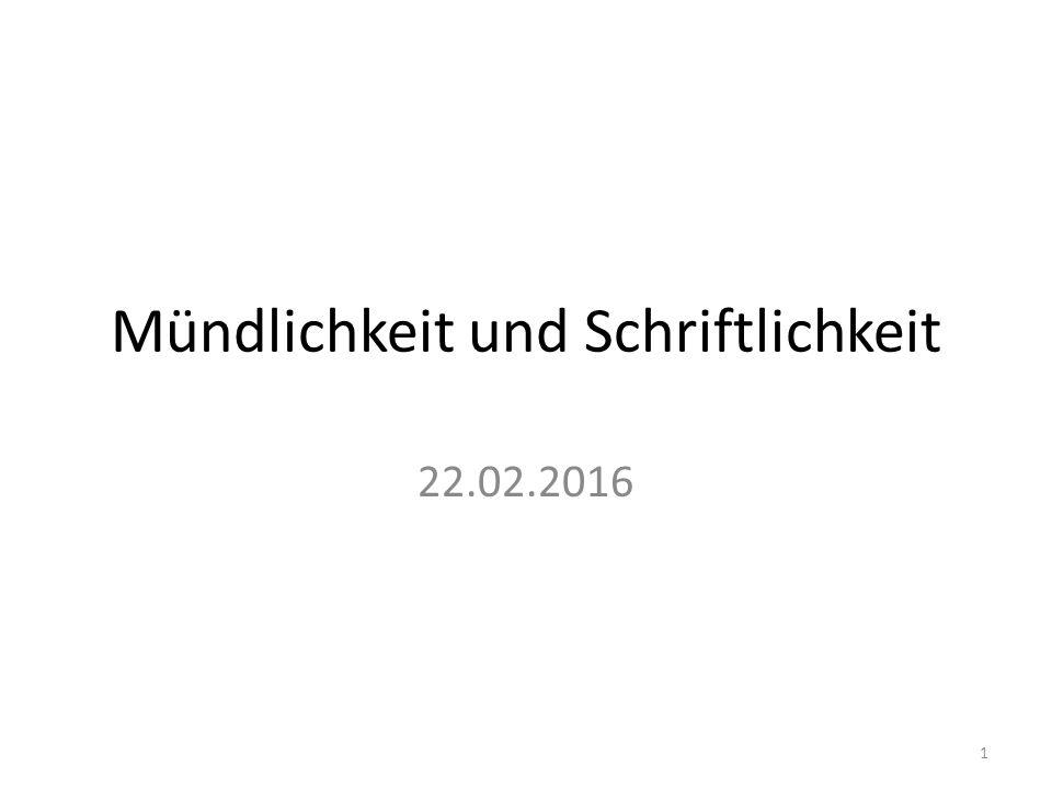 Mündlichkeit und Schriftlichkeit 22.02.2016 1