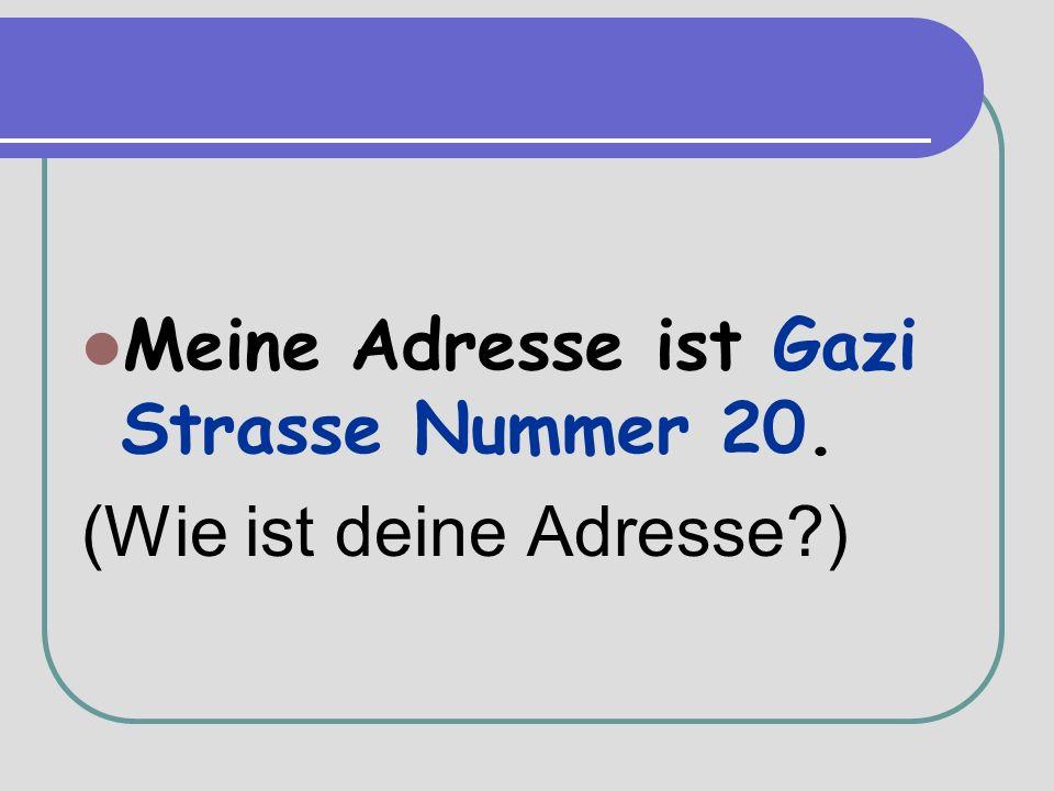 Meine Adresse ist Gazi Strasse Nummer 20. (Wie ist deine Adresse )