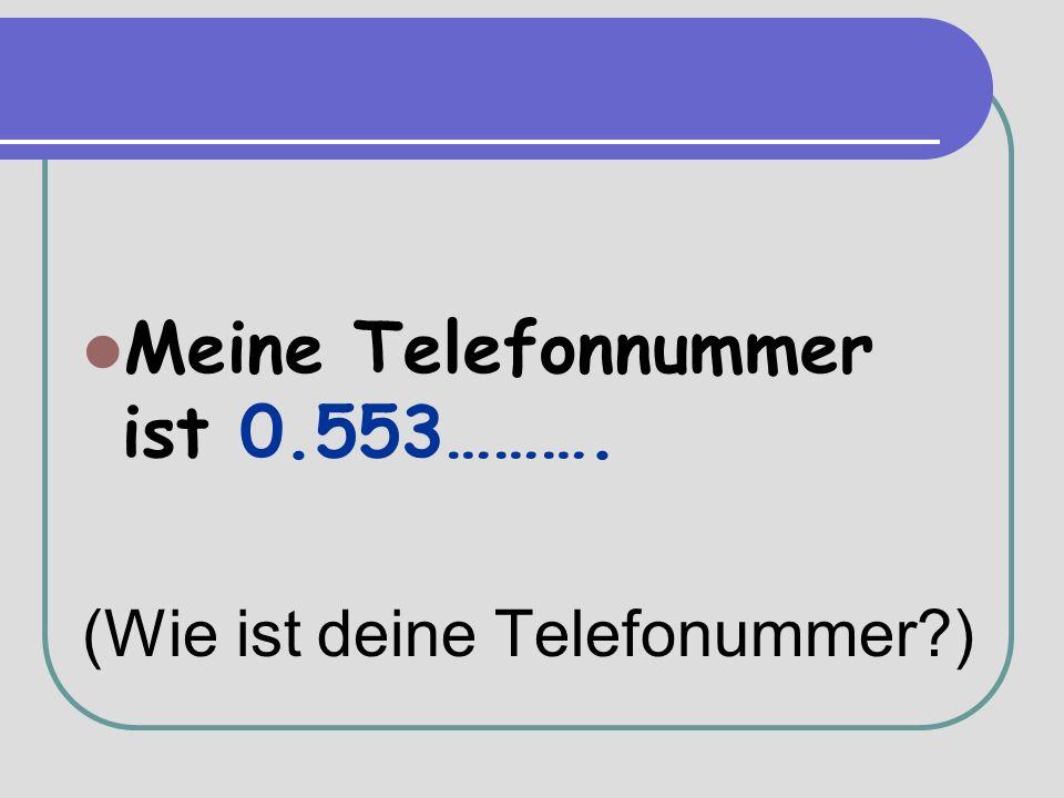 Meine Telefonnummer ist 0.553………. (Wie ist deine Telefonummer )