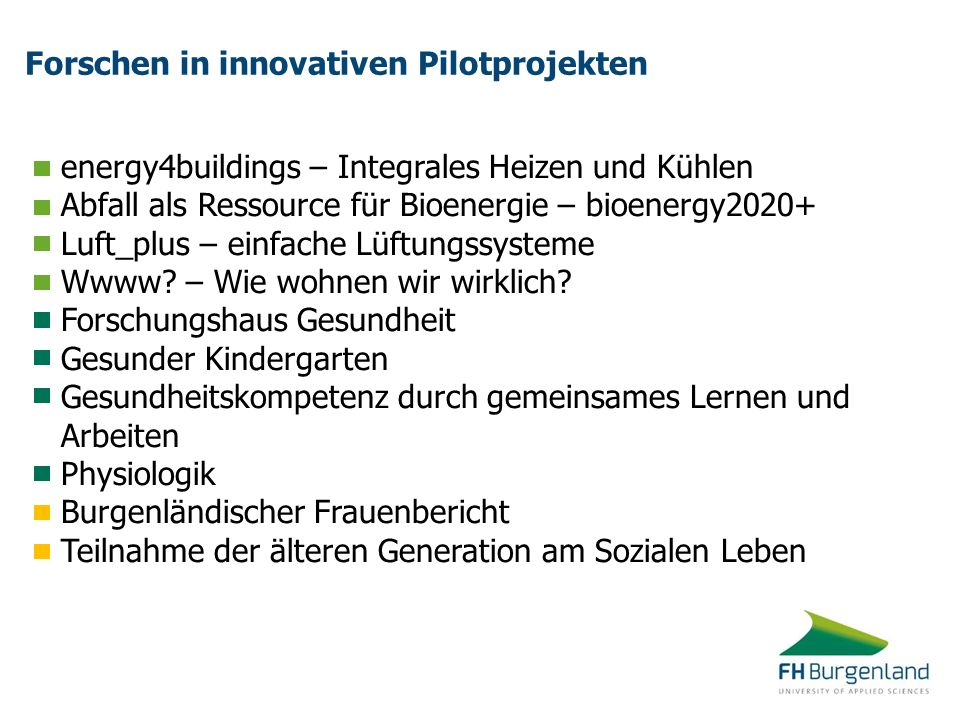 "Forschen in innovativen Pilotprojekten CZKey – Online Webportal für das Lernen von Tschechisch FH Burgenland goes Kaukasus Academic Writing Online Labor ""Produktive Arbeit Vlizedlab - Open Source Desktop-Virtualisierung für Schulen Multi-Cursor Desktops, Remote Desktops, Realtime Collaboration Desktops Realtime Process Mining and Support for Adaptive Case Management FHplus-Projekt ""Wissen und Management"