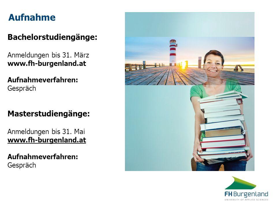 Aufnahme Bachelorstudiengänge: Anmeldungen bis 31. März www.fh-burgenland.at Aufnahmeverfahren: Gespräch Masterstudiengänge: Anmeldungen bis 31. Mai w