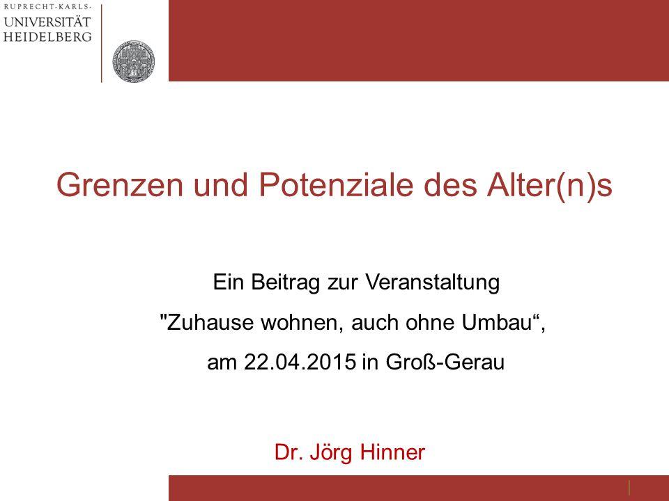 Grenzen und Potenziale des Alter(n)s Dr. Jörg Hinner Ein Beitrag zur Veranstaltung