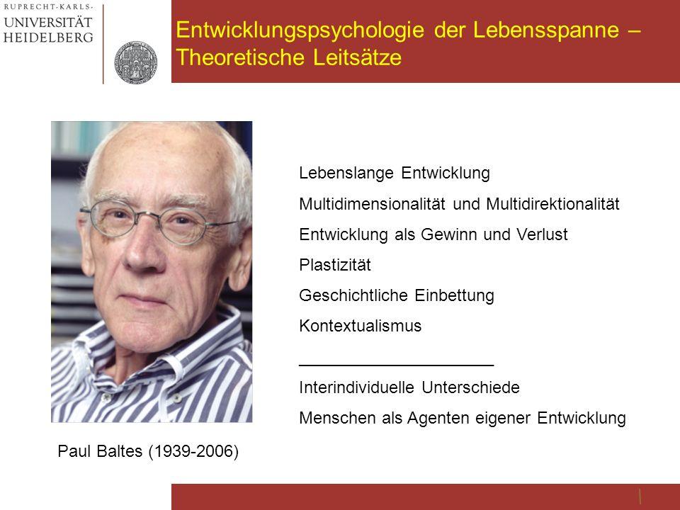 Entwicklungspsychologie der Lebensspanne – Theoretische Leitsätze Paul Baltes (1939-2006) Lebenslange Entwicklung Multidimensionalität und Multidirekt