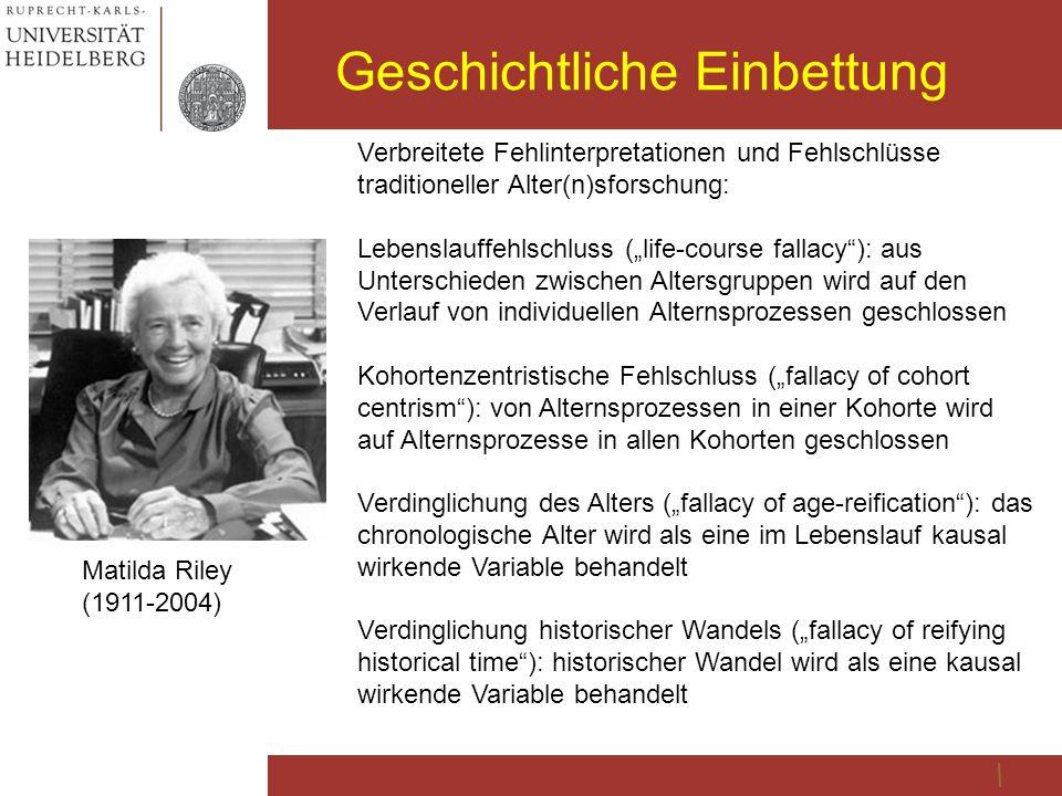 Geschichtliche Einbettung Matilda Riley (1911-2004) Verbreitete Fehlinterpretationen und Fehlschlüsse traditioneller Alter(n)sforschung: Lebenslauffeh