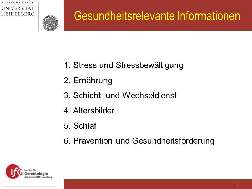Gesundheitsrelevante Informationen 1. Stress und Stressbewältigung 2. Ernährung 3. Schicht- und Wechseldienst 4. Altersbilder 5. Schlaf 6. Prävention