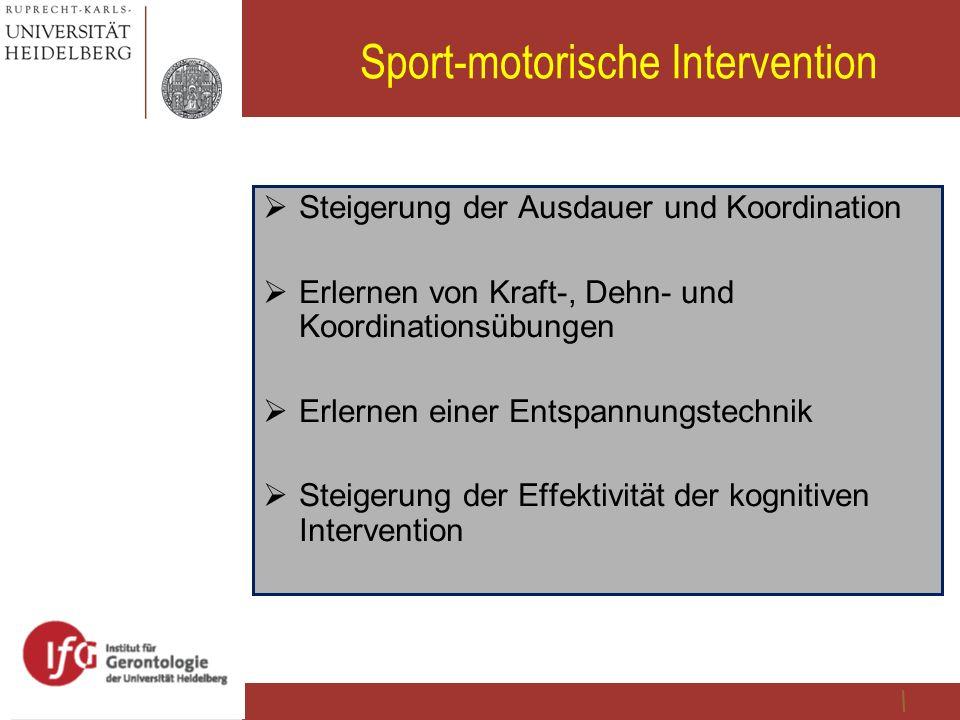 Sport-motorische Intervention  Steigerung der Ausdauer und Koordination  Erlernen von Kraft-, Dehn- und Koordinationsübungen  Erlernen einer Entspa