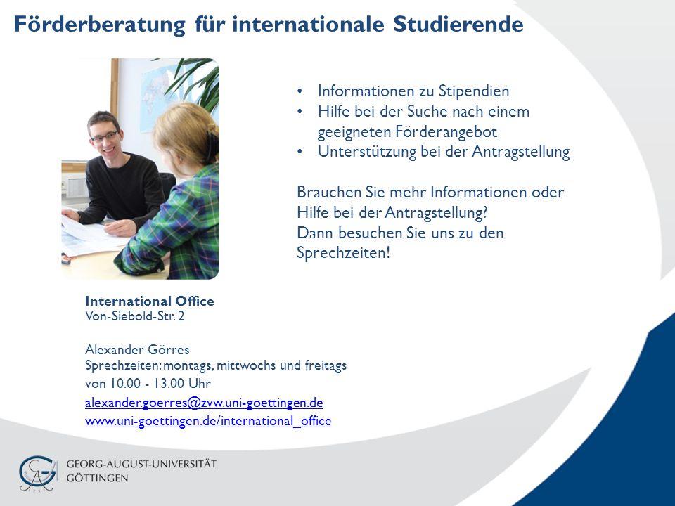Förderberatung für internationale Studierende Informationen zu Stipendien Hilfe bei der Suche nach einem geeigneten Förderangebot Unterstützung bei der Antragstellung Brauchen Sie mehr Informationen oder Hilfe bei der Antragstellung.
