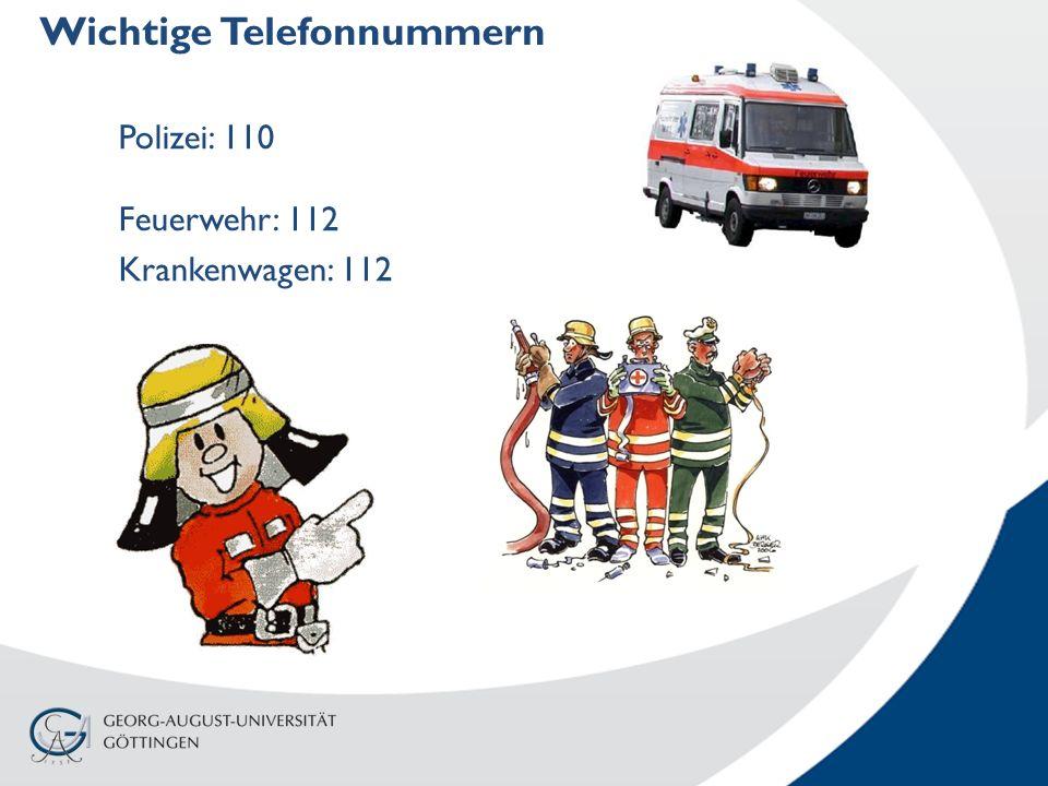Wichtige Telefonnummern Polizei: 110 Feuerwehr: 112 Krankenwagen: 112
