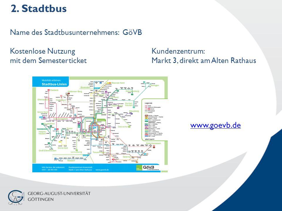 2. Stadtbus Name des Stadtbusunternehmens: GöVB Kostenlose Nutzung mit dem Semesterticket www.goevb.de Kundenzentrum: Markt 3, direkt am Alten Rathaus