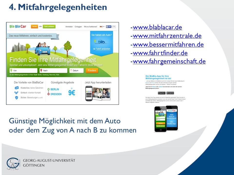 4. Mitfahrgelegenheiten Günstige Möglichkeit mit dem Auto oder dem Zug von A nach B zu kommen -www.blablacar.dewww.blablacar.de -www.mitfahrzentrale.d