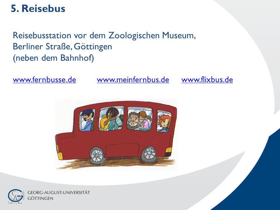 5. Reisebus Reisebusstation vor dem Zoologischen Museum, Berliner Straße, Göttingen (neben dem Bahnhof) www.fernbusse.dewww.fernbusse.de www.meinfernb