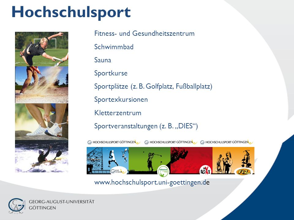 Hochschulsport Fitness- und Gesundheitszentrum Schwimmbad Sauna Sportkurse Sportplätze (z. B. Golfplatz, Fußballplatz) Sportexkursionen Kletterzentrum
