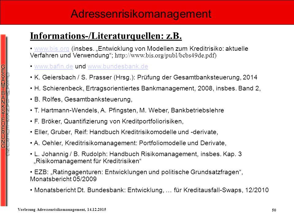 """50 Vorlesung Adressenrisikomanagement, 14.12.2015 Informations-/Literaturquellen: z.B. www.bis.org (insbes. """"Entwicklung von Modellen zum Kreditrisiko"""