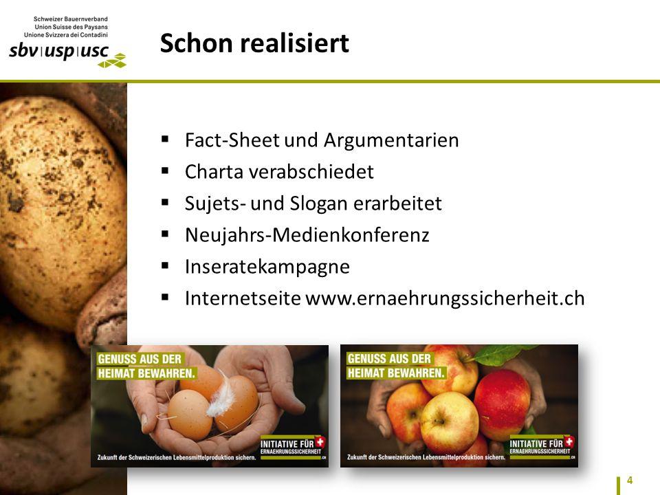  Fact-Sheet und Argumentarien  Charta verabschiedet  Sujets- und Slogan erarbeitet  Neujahrs-Medienkonferenz  Inseratekampagne  Internetseite www.ernaehrungssicherheit.ch 4 Schon realisiert