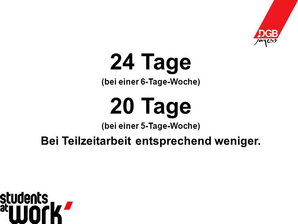 24 Tage (bei einer 6-Tage-Woche) 20 Tage (bei einer 5-Tage-Woche) Bei Teilzeitarbeit entsprechend weniger.