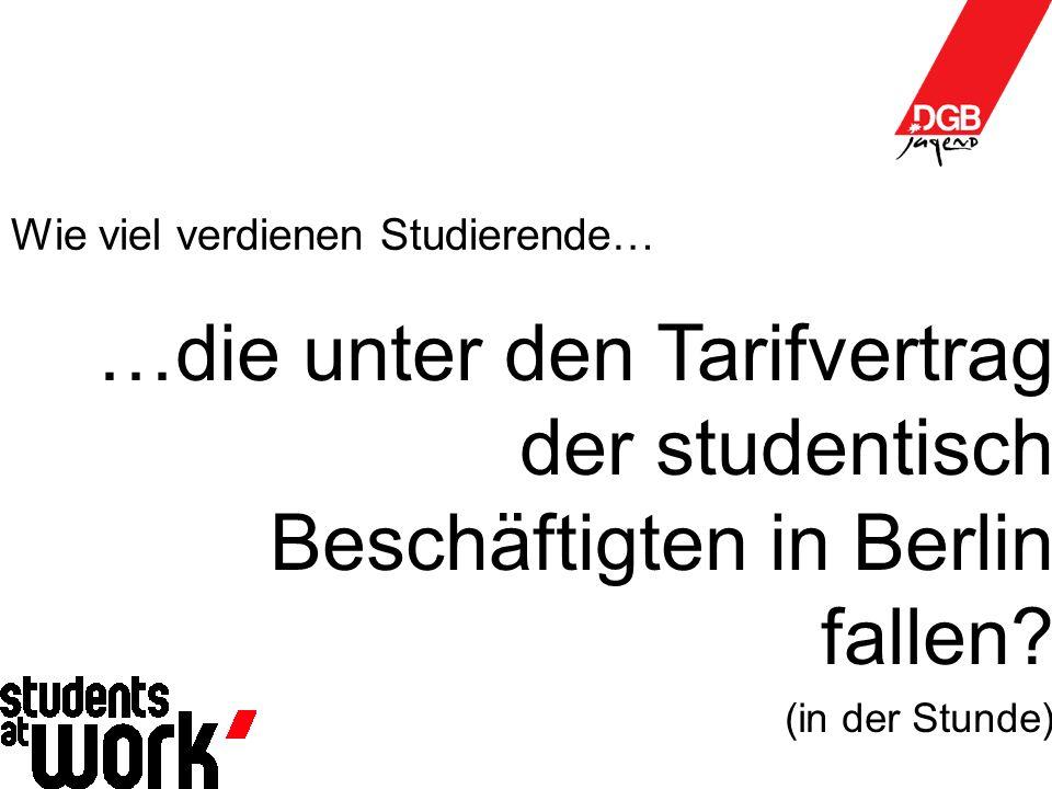 Wie viel verdienen Studierende… …die unter den Tarifvertrag der studentisch Beschäftigten in Berlin fallen.
