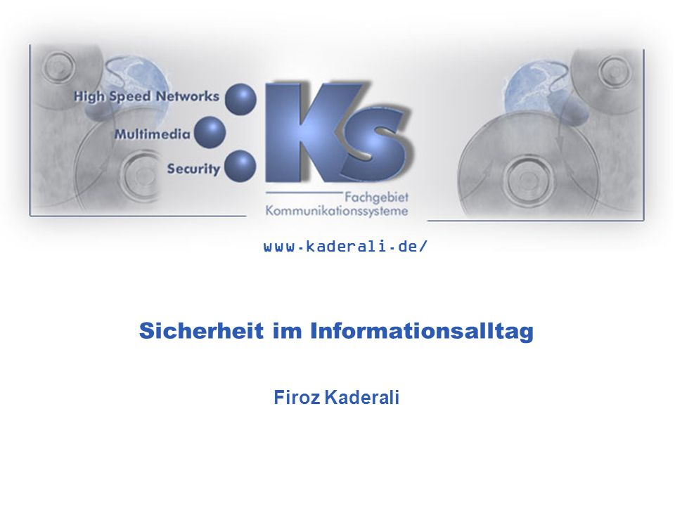 www.kaderali.de/ Sicherheit im Informationsalltag Firoz Kaderali