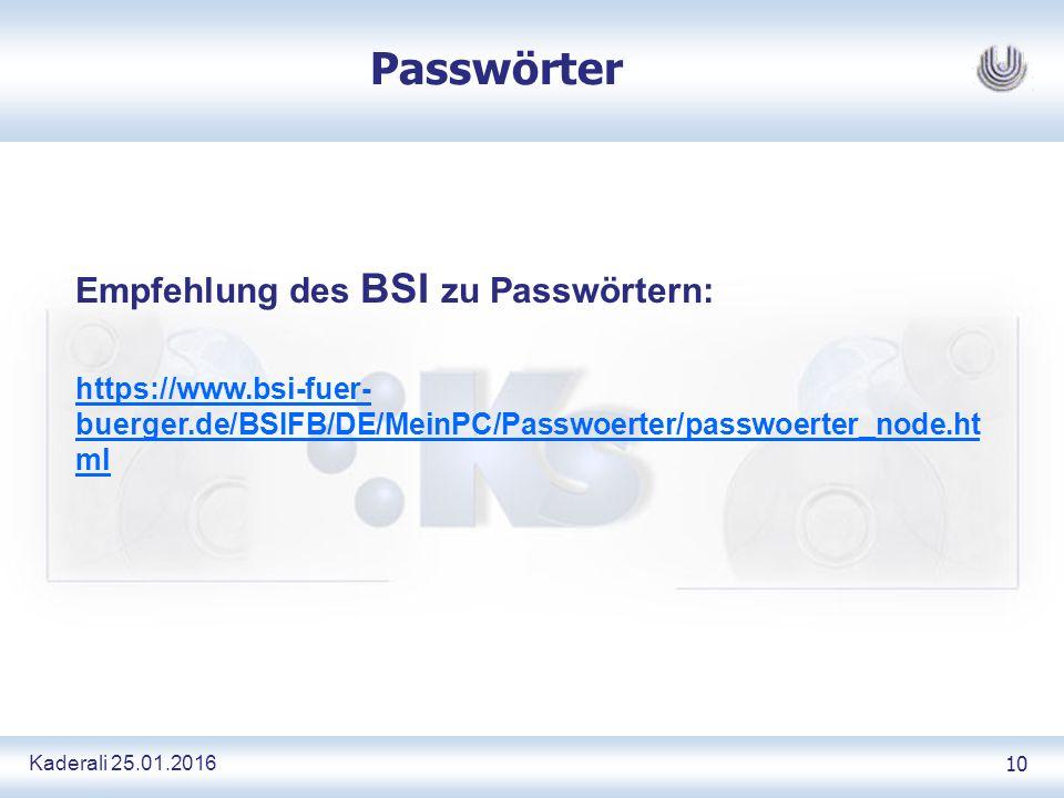 Kaderali 25.01.2016 10 Passwörter Empfehlung des BSI zu Passwörtern: https://www.bsi-fuer- buerger.de/BSIFB/DE/MeinPC/Passwoerter/passwoerter_node.ht ml