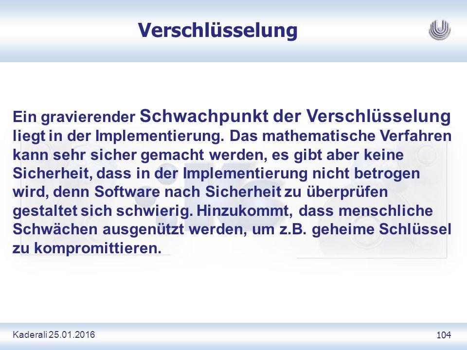 Kaderali 25.01.2016 104 Verschlüsselung Ein gravierender Schwachpunkt der Verschlüsselung liegt in der Implementierung.