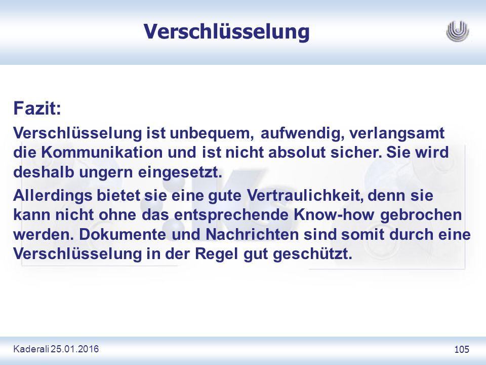 Kaderali 25.01.2016 105 Verschlüsselung Fazit: Verschlüsselung ist unbequem, aufwendig, verlangsamt die Kommunikation und ist nicht absolut sicher.