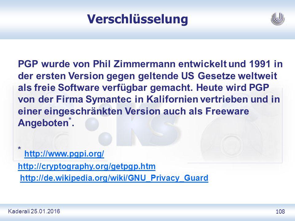 Kaderali 25.01.2016 108 Verschlüsselung PGP wurde von Phil Zimmermann entwickelt und 1991 in der ersten Version gegen geltende US Gesetze weltweit als freie Software verfügbar gemacht.