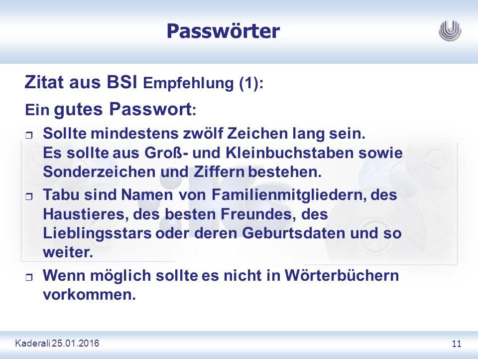 Kaderali 25.01.2016 11 Passwörter Zitat aus BSI Empfehlung (1): Ein gutes Passwort : r Sollte mindestens zwölf Zeichen lang sein.