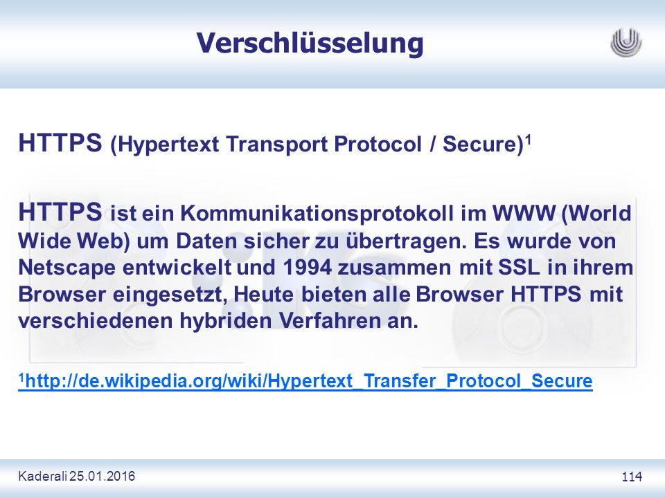 Kaderali 25.01.2016 114 Verschlüsselung HTTPS (Hypertext Transport Protocol / Secure) 1 HTTPS ist ein Kommunikationsprotokoll im WWW (World Wide Web)