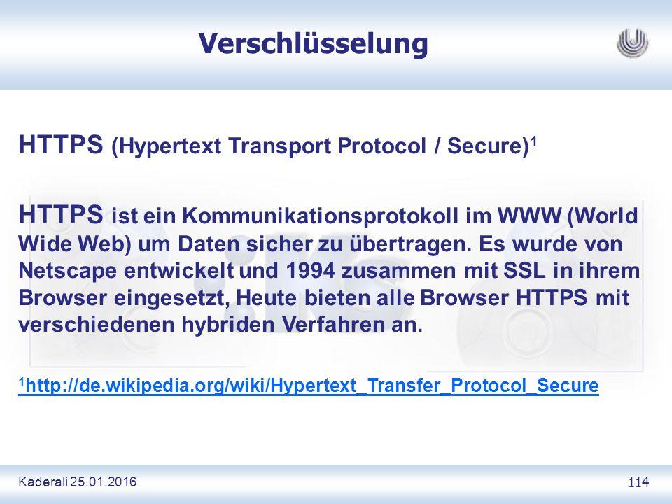 Kaderali 25.01.2016 114 Verschlüsselung HTTPS (Hypertext Transport Protocol / Secure) 1 HTTPS ist ein Kommunikationsprotokoll im WWW (World Wide Web) um Daten sicher zu übertragen.