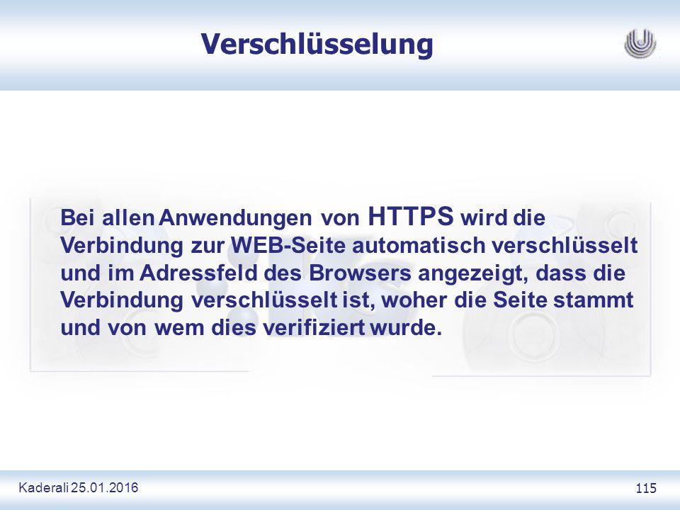 Kaderali 25.01.2016 115 Verschlüsselung Bei allen Anwendungen von HTTPS wird die Verbindung zur WEB-Seite automatisch verschlüsselt und im Adressfeld des Browsers angezeigt, dass die Verbindung verschlüsselt ist, woher die Seite stammt und von wem dies verifiziert wurde.