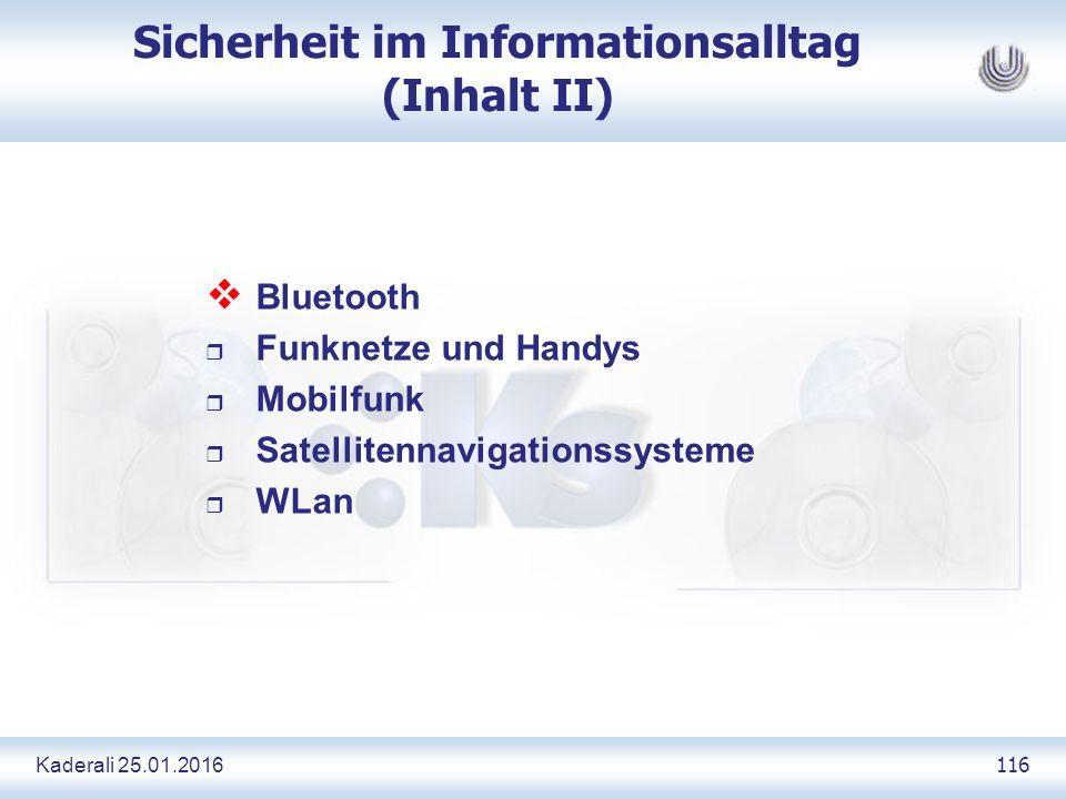 Kaderali 25.01.2016 116 Sicherheit im Informationsalltag (Inhalt II)  Bluetooth r Funknetze und Handys r Mobilfunk r Satellitennavigationssysteme r WLan