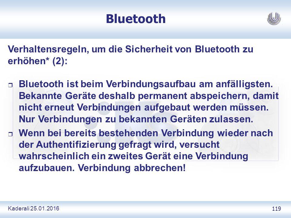 Kaderali 25.01.2016 119 Bluetooth Verhaltensregeln, um die Sicherheit von Bluetooth zu erhöhen* (2): r Bluetooth ist beim Verbindungsaufbau am anfälligsten.