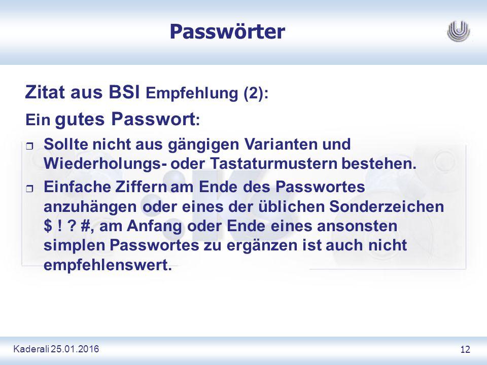 Kaderali 25.01.2016 12 Passwörter Zitat aus BSI Empfehlung (2): Ein gutes Passwort : r Sollte nicht aus gängigen Varianten und Wiederholungs- oder Tastaturmustern bestehen.