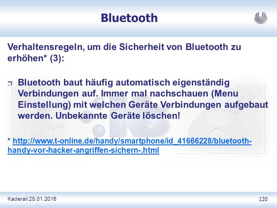 Kaderali 25.01.2016 120 Bluetooth Verhaltensregeln, um die Sicherheit von Bluetooth zu erhöhen* (3): r Bluetooth baut häufig automatisch eigenständig Verbindungen auf.