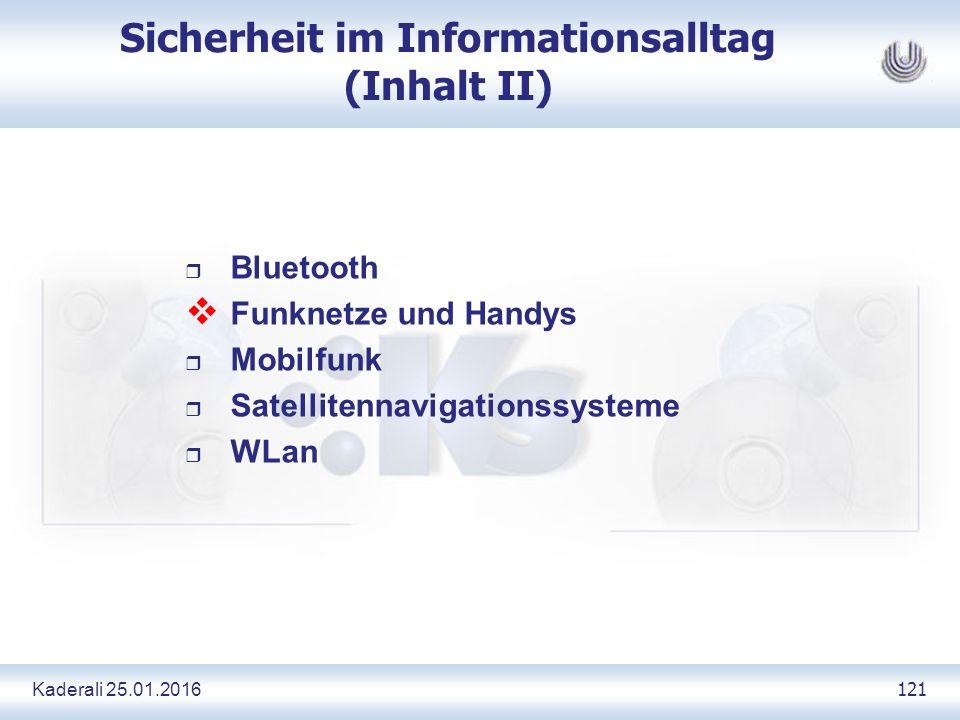 Kaderali 25.01.2016 121 Sicherheit im Informationsalltag (Inhalt II) r Bluetooth  Funknetze und Handys r Mobilfunk r Satellitennavigationssysteme r WLan
