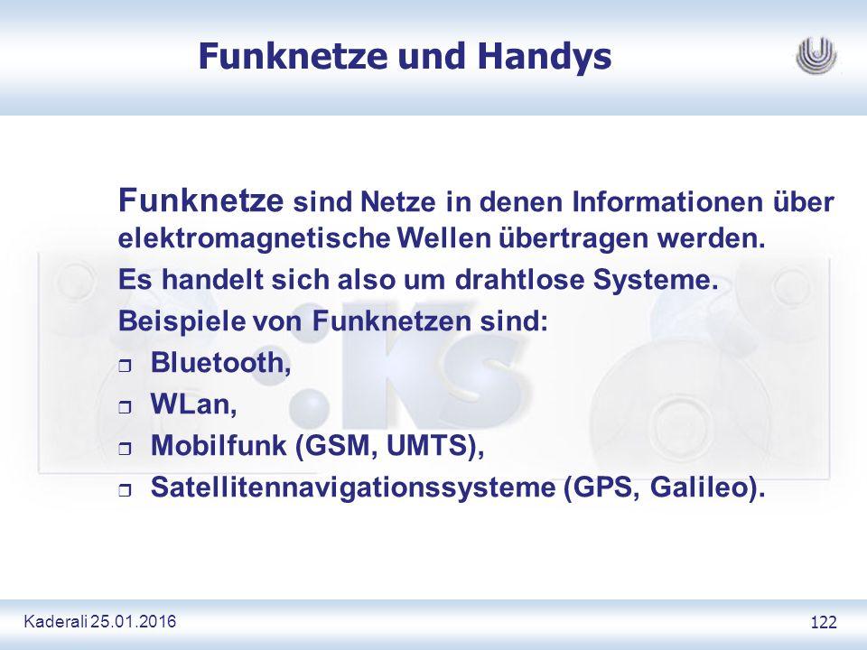 Kaderali 25.01.2016 122 Funknetze und Handys Funknetze sind Netze in denen Informationen über elektromagnetische Wellen übertragen werden.
