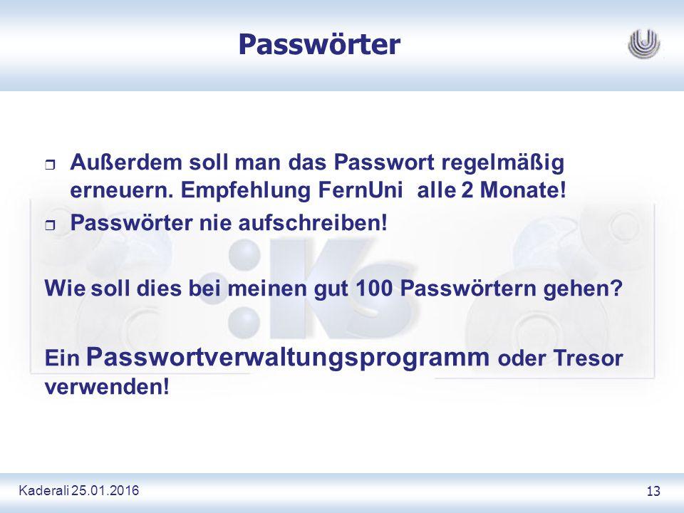 Kaderali 25.01.2016 13 Passwörter r Außerdem soll man das Passwort regelmäßig erneuern.