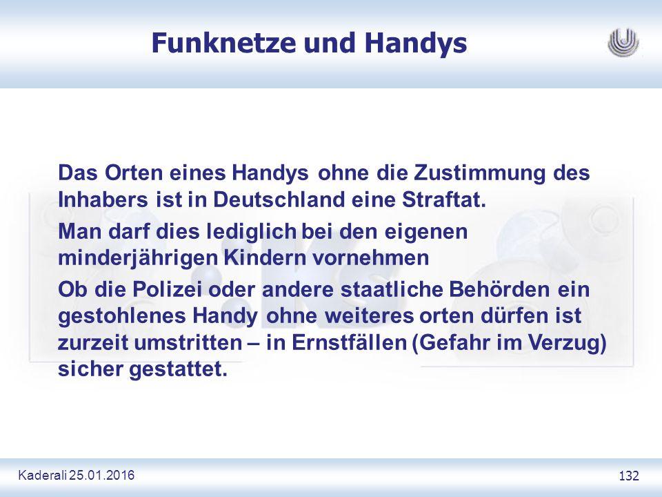 Kaderali 25.01.2016 132 Funknetze und Handys Das Orten eines Handys ohne die Zustimmung des Inhabers ist in Deutschland eine Straftat.