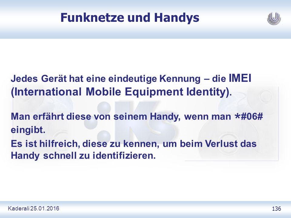 Kaderali 25.01.2016 136 Funknetze und Handys Jedes Gerät hat eine eindeutige Kennung – die IMEI (International Mobile Equipment Identity).