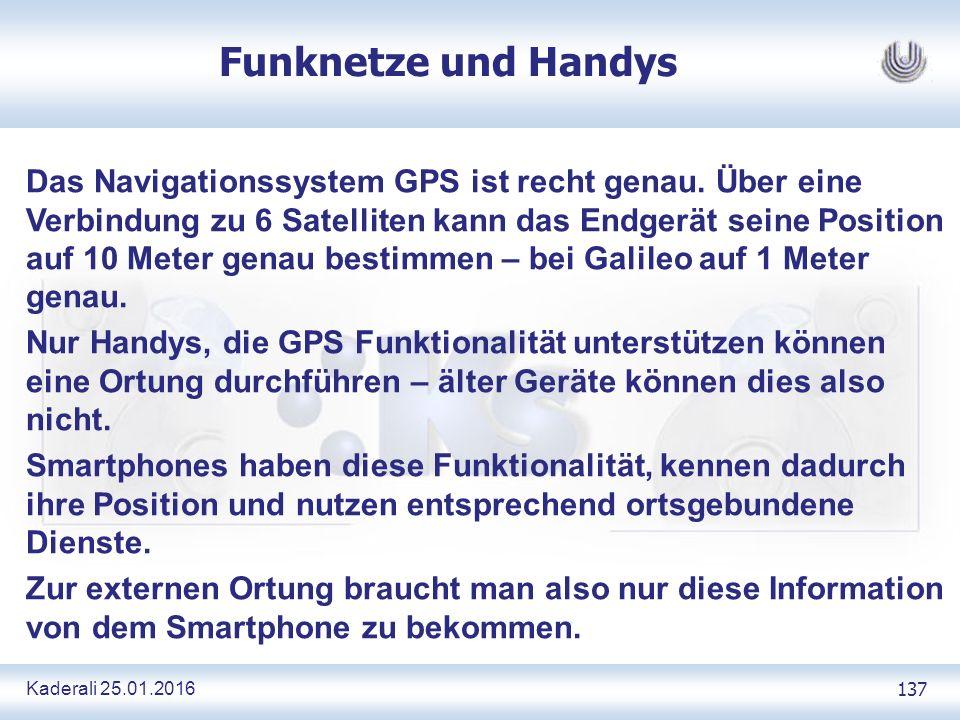 Kaderali 25.01.2016 137 Funknetze und Handys Das Navigationssystem GPS ist recht genau.
