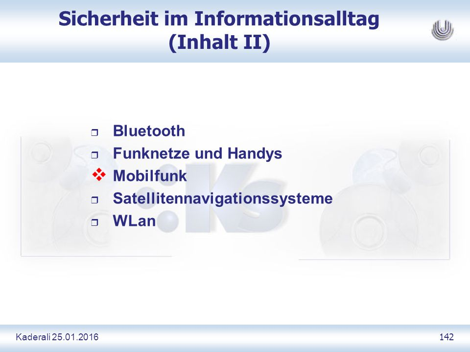 Kaderali 25.01.2016 142 Sicherheit im Informationsalltag (Inhalt II) r Bluetooth r Funknetze und Handys  Mobilfunk r Satellitennavigationssysteme r WLan