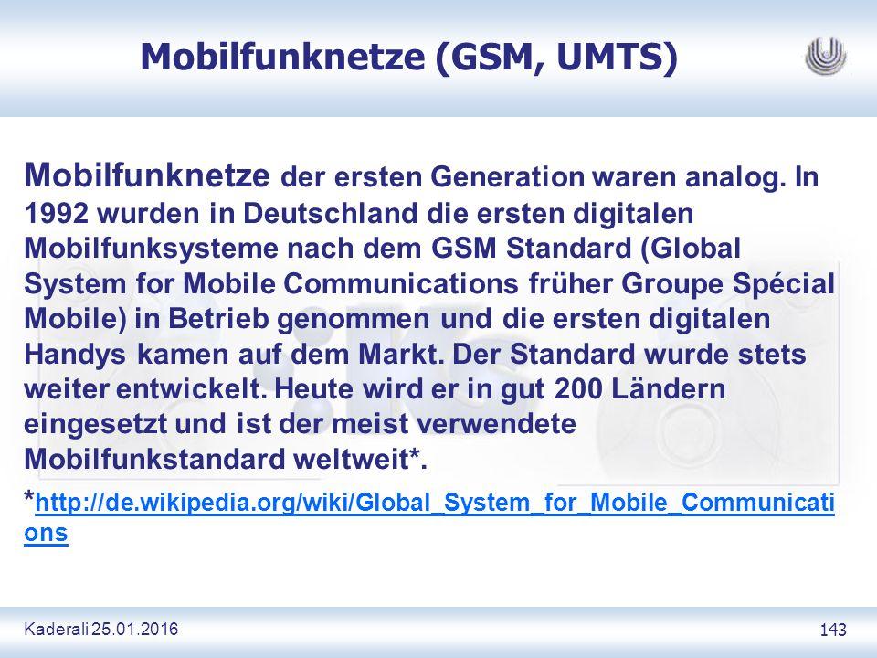 Kaderali 25.01.2016 143 Mobilfunknetze (GSM, UMTS) Mobilfunknetze der ersten Generation waren analog.