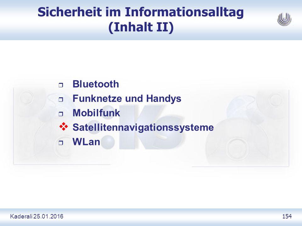 Kaderali 25.01.2016 154 Sicherheit im Informationsalltag (Inhalt II) r Bluetooth r Funknetze und Handys r Mobilfunk  Satellitennavigationssysteme r WLan