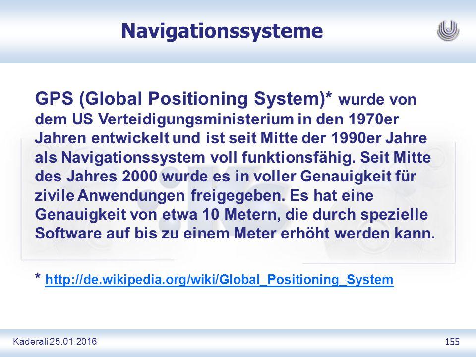 Kaderali 25.01.2016 155 Navigationssysteme GPS (Global Positioning System)* wurde von dem US Verteidigungsministerium in den 1970er Jahren entwickelt und ist seit Mitte der 1990er Jahre als Navigationssystem voll funktionsfähig.