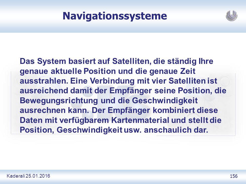 Kaderali 25.01.2016 156 Navigationssysteme Das System basiert auf Satelliten, die ständig Ihre genaue aktuelle Position und die genaue Zeit ausstrahlen.