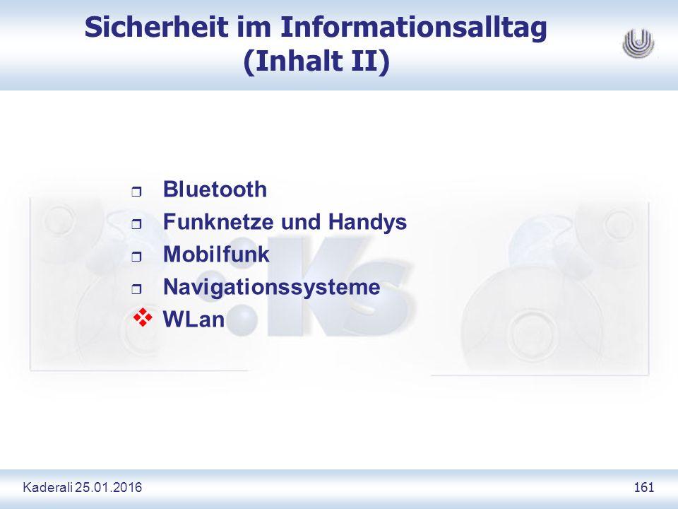 Kaderali 25.01.2016 161 Sicherheit im Informationsalltag (Inhalt II) r Bluetooth r Funknetze und Handys r Mobilfunk r Navigationssysteme  WLan
