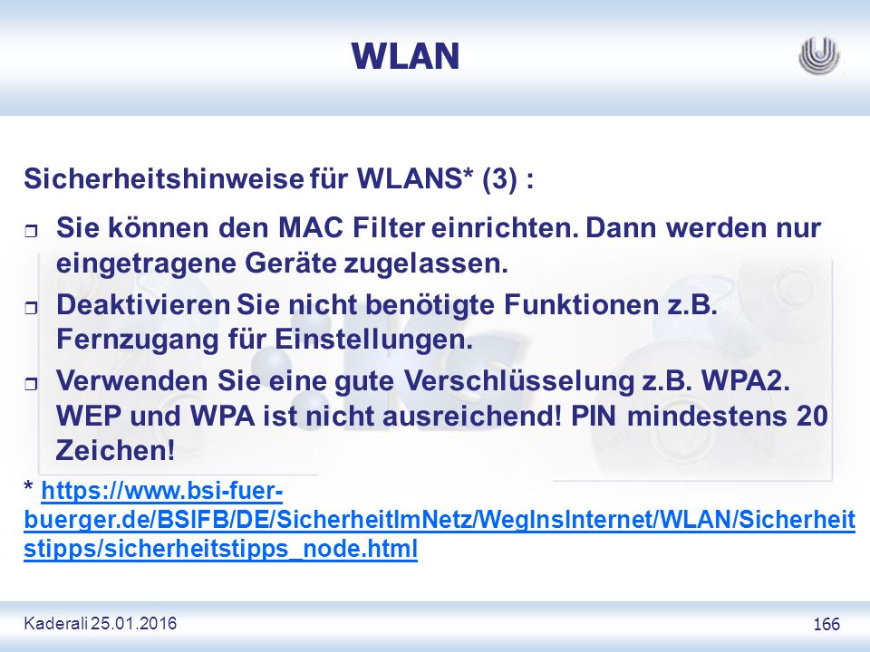 Kaderali 25.01.2016 166 WLAN Sicherheitshinweise für WLANS* (3) : r Sie können den MAC Filter einrichten.