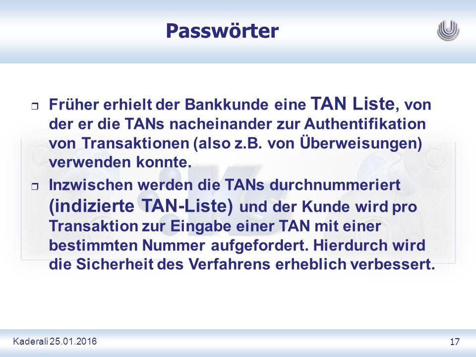 Kaderali 25.01.2016 17 Passwörter r Früher erhielt der Bankkunde eine TAN Liste, von der er die TANs nacheinander zur Authentifikation von Transaktionen (also z.B.